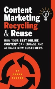 Content Marketing - Recycling and Reuse by Derek Slater
