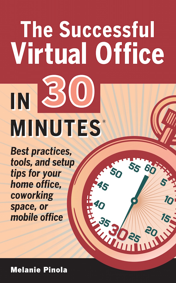 The Successful Virtual Office In 30 Minutes Best practices, tools, and setup tips for your home office, coworking space, or mobile office