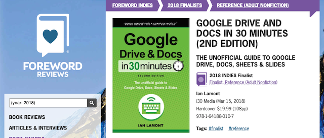 Publisher i30 Media Corporation is pleased to announce Google Drive & Docs In 30 Minutes (2nd Edition) has been recognized as a finalist in the 21st annual Foreword INDIES Book of the Year Awards.